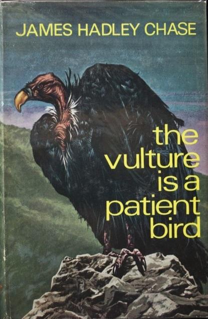 Джеймс Хэдли Чейз — Гриф — птица терпеливая (1969)