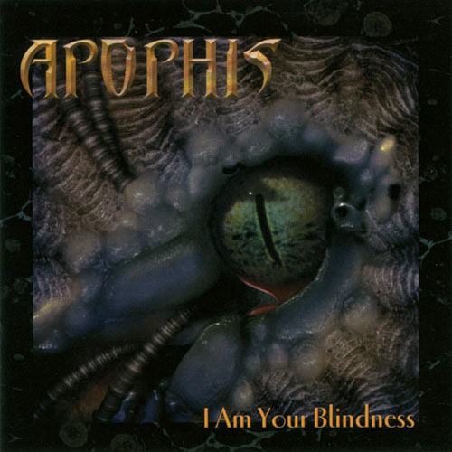 Apophis — I Am Your Blindness (2005)